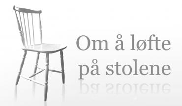 Om å løfte på stolene