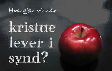 Hva gjør vi når kristne lever i synd?