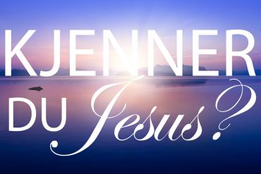 Kjenner du Jesus?