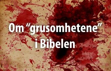"""Om """"grusomhetene"""" i Bibelen"""