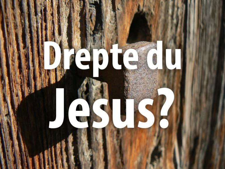 Drepte du Jesus?