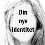 Din nye identitet