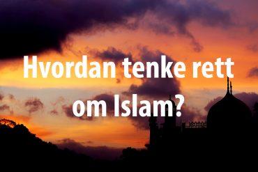 Hvordan tenke rett om Islam?