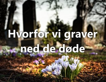 Hvorfor vi graver ned de døde